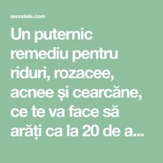 Un puternic remediu pentru riduri, rozacee, acnee și cearcăne, ce te va face să arăți ca la 20 de ani - Secretele.com Good To Know, Beauty Hacks, Medicine, Remedies, Health Fitness, Hair Beauty, Eyes, Life, Yoga