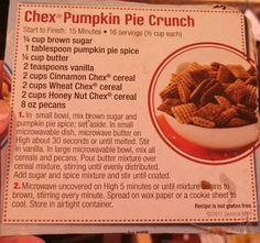 Pumpkin pie Chex Mix  just made this with wheat chex, corn chex, and pecans.   I added cinnamon and honey to the mix and it is amazing!