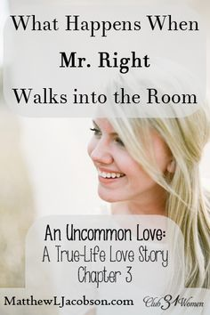 Just beautiful!! How do you know if the guy is Mr. Right? What do you do if he walks into your life? Here's an inspiring love story of how God brought two people together in the most unexpected way! An Uncommon Love - What Happens When Mr. Right Walks into the Room