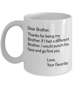 Dear Brother Thanks for being my Brother Funny brother mug Funny brother gift sibling gift brother coffee mug From Sister Gifts Gifts for brother Birthday Present For Brother, Christmas Gifts For Brother, Funny Christmas, Birthday Presents, Brother Birthday Quotes, Christmas Presents, Sister Birthday, Birthday Month, Christmas Ideas