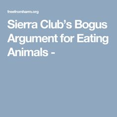 Sierra Club's Bogus Argument for Eating Animals -