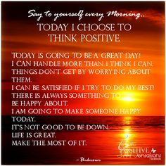 ~Soulfully Grateful~ Say to yourself every morning..Today I Choose To Think Positive. Today is going to be a great day! I can handle more than I think I can.  Things don't get by worrying about them. / positive quotes for inspiration