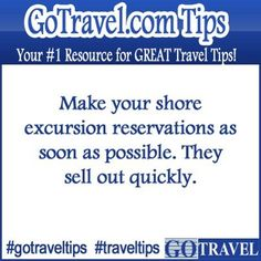 Make your shore excursion reservations as soon as possible. They sell out quickly.  #Travel #TravelTips