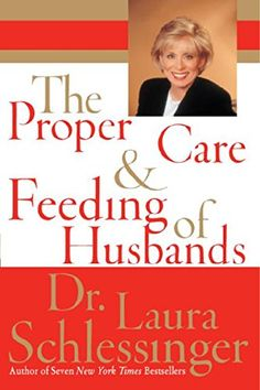 The Proper Care and Feeding of Husbands LP by Laura Schlessinger. Always good to read a good book on marriage.    husbands need respect. Respect is acceptance, approval and appreciation.
