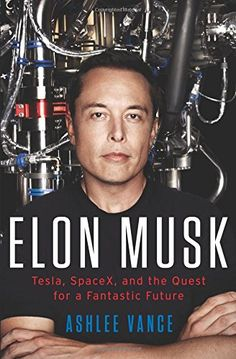 nice Elon Musk: Tesla, SpaceX, and the Quest for a Fantastic Future