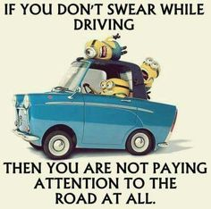 Minions . If you don't swear while driving then you are not paying attention to the road!