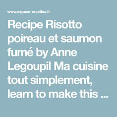 Recipe Risotto poireau et saumon fumé by Anne Legoupil Ma cuisine tout simplement, learn to make this recipe easily in your kitchen machine and discover other Thermomix recipes in Pâtes & Riz.