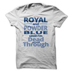 Royal and Powder Blue until Im Dead - T-Shirt, Hoodie, Sweatshirt