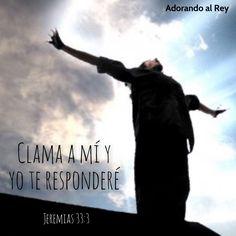 """""""Clama a mí y yo te responderé y te mostraré cosas ocultas que tu no conoces."""" (Jeremias 33:3)"""