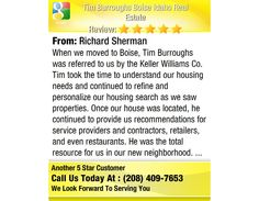 When we moved to Boise, Tim Burroughs was referred to us by the Keller Williams Co. Tim...