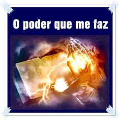 TODA  HONRA  E  GLÓRIA  AO  SENHOR  JESUS: O PODER QUE ME FAZ
