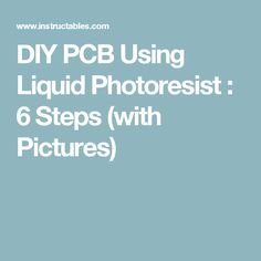 DIY PCB Using Liquid Photoresist : 6 Steps (with Pictures)