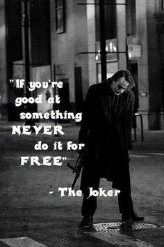 if you're good at something, never do it for free - the joker