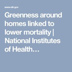 Greenness around homes linked to lower mortality | National Institutes of Health…