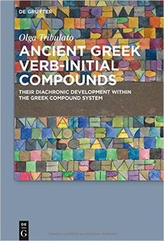 Ancient Greek verb-initial compounds : their diachronic development within the Greek compound system / Olga Tribulato - Berlin : Walter de Gruyter, cop. 2015