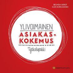 Ylivoimainen asiakaskokemus : työkalupakki / Kari Korkiakoski, Belinda Gerdt.