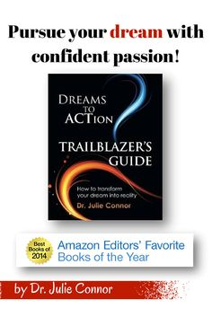 """Dreams to Action Trailblazer's Guide"" shows you how to transform your dream into a plan of action. Check out the preview on Amazon, $12.99, http://www.amazon.com/Dreams-Action-Trailblazers-Guide-Connor/dp/0991487206/"
