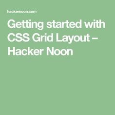 Getting started with CSS Grid Layout – Hacker Noon
