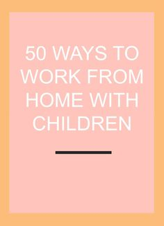 50-ways-to-work-from-home-with-children