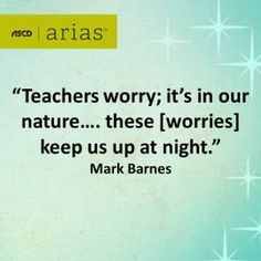Teachers worry.... the ASCD Arias publications are here to answer the questions that keep teachers up at night. Click the quote to learn more.