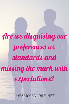 defining standards expectations and preferences   read more here  http   deservemore