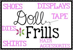 Doll crafting products offered by Doll Frills!  Shoe dies, displays, double sided tapes, shirts, hair accessories.