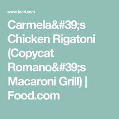 Carmela's Chicken Rigatoni (Copycat Romano's Macaroni Grill)   Food.com