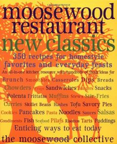 Moosewood Restaurant New Classics: 350 Recipes For Home-Style Favorites And Everyday Feasts