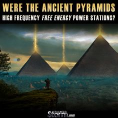 Were The Ancient Pyramids High Frequency Free Energy Power Stations?