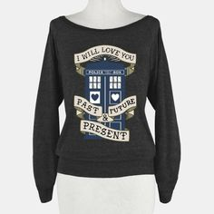 Doctor Who Love Past Future Present   HUMAN. $33.00   (I want it, even though the only thing I'd love past, future, and present would be Doctor Who.)