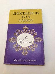 Eaton s & T. Eaton Co. - Shopkeepers to a Nation I Am Canadian, The Good Old Days, Canada, Good Things, Books, Movies, Libros, Films, Book