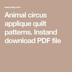 Animal circus applique quilt patterns. Instand download PDF file