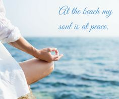 Beach Saying: At the beach my soul is at peace.