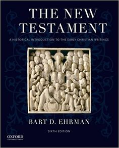 The New Testament : a historical introduction to the early Christian writings / Bart D. Ehrman, University of North Carolina at Chapel Hill Edición 	Sixth Edition Publicación 	New York : Oxford University Press, [2016]