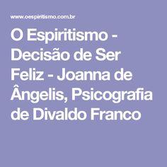 O Espiritismo - Decisão de Ser Feliz - Joanna de Ângelis, Psicografia de Divaldo Franco