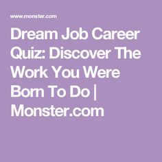 Dream Job Career Quiz: Discover The Work You Were Born To Do quiz quiz Accurate quiz Choosing A Best Picture For career quiz personality tests For Your Taste You are looking fo