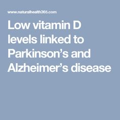 Low vitamin D levels linked to Parkinson's and Alzheimer's disease