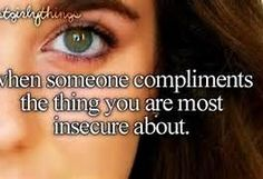 Just Girly Things when someone compliments the thing you are most insecure about