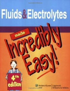 Fluids and Electrolytes Made Incredibly Easy! (Incredibly Easy! Series®)