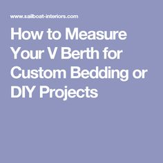 How to Measure Your V Berth for Custom Bedding or DIY Projects