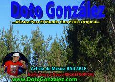 """DOTO GONZALEZ  …Música Para El Mundo Con Estilo Original… """"Soy Artista De Música BAILABLE"""" Escuche, vea mis vídeos y descargue completamente GRATIS toda mi música en mi  Web oficial www.DotoGonzalez.com"""
