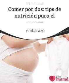 Comer por dos: #tips de #nutrición para el embarazo   El #embarazo cambia tu vida diaria, incluyendo el hecho de que ahora debes #comer por dos. Es importante tener comidas bien #balanceadas.