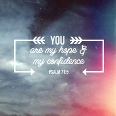 Psalm 71:5 God is my Rock, my Hope, my Fortress, my Everything.