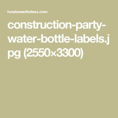 construction-party-water-bottle-labels.jpg (2550×3300)