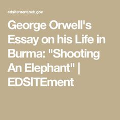 "an analysis of the readers sympathy for george orwell in shooting an elephant ""a hanging,"" written under george orwell's birth name of eric blair, is a literary feat and artistic landmark in the development of ""blair"" into ""orwell"" that has gone little-noticed by most orwell readers."