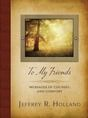 """""""If you need a burden lifted, I want you to imagine I am in a personal, private, closed-door chat with you. I want to help you if I can."""" With those words, Elder Jeffrey R. Holland invites every reader of his latest book to become a friend, to receive instruction and encouragement, counsel and comfort."""