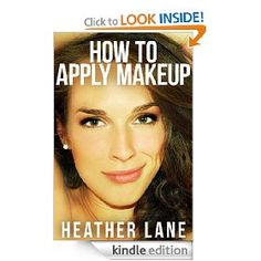 How to Apply Makeup: 50 Tips to Get Noticed and Look Beautiful