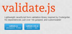 Validate. js is a lightweight JavaScript form validation library inspired by CodeIgniter.  It has no dependencies, and weights at just over 1KB gzipped, and it is fully customizable.