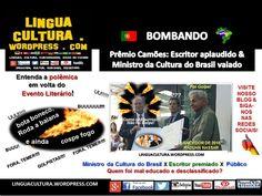 BOMBANDO: Prêmio Camões – vaia a Ministro da Cultura do Brasil & aplausos a escritor. Saiba mais no nosso Blog: LINGUACULTURA.WORDPRESS.COM