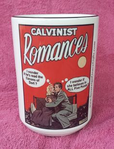 "Calvinist Romance- ""I wonder if he's read the Canons of Dort."" and ""I wonder if she believes ALL five points."""